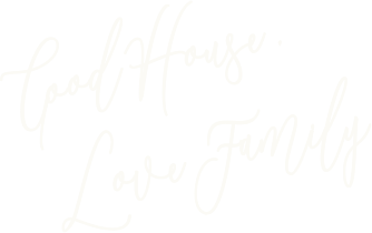 Good House. Love Family.